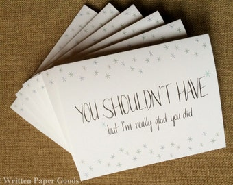 Set of 6 Thank You Cards / You Shouldn't Have / Cheeky Gratitude / Asterisks / Grateful / Sincere / Funny / Watercolor + Calligraphy