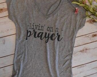 Living On a Prayer Tshirt- Bon Jovi tshirt- mom shirt- funny mom shirt- exhausted mom-