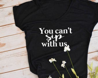 you can't sip with us tshirt- wine tshirt- mean girl t-shirt