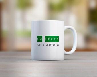 Go Green F*ck A Vegetarian Mug