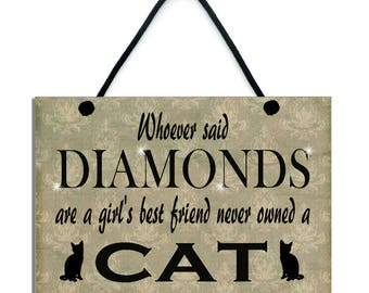 Whoever Said Diamonds Are A Girl's Best Friend Never Owned A Cat Home Sign 543