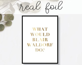 What Would Blair Waldorf Do? Print // Real Gold Foil // Minimal // Gold Foil Art // Home Decor // Modern Office // Typography // Fashion