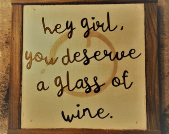 Hey girl.  You deserve a glass of wine.