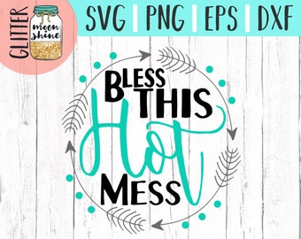 Bless This Hot Mess svg dxf eps png Files for Cutting Machines Cameo Cricut - Girly svg, Baby svg, Toddler svg,  Summer svg, Cute SVG