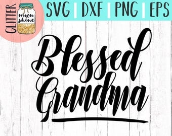Blessed Grandma svg eps dxf png Files for Cutting Machines Cameo Cricut, Girly, Mom Life, Mama Bear, Grandmother, Glamma, Nana, Christian