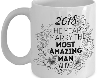 Fiance Gifts For Her - 2018 The Year I Marry The Most Amazing Man Alive Mug - Bride To Be