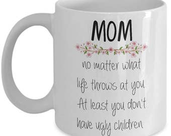 Funny Mother's Day Mug - No Matter What Life Throws At You - Mom Gifts