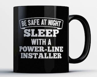 Power Line Installer Coffee Mug - Sleep with a Power Line Installer - Funny Power Line Installer Present-Best Power Line Installer Gift