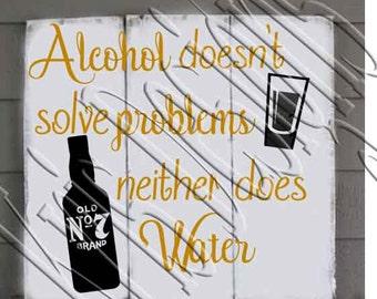 Alcohol Doesn't Solve Problems - Jack Daniels SVG PNG JPG
