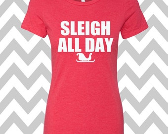 Sleigh All Day T-Shirt Ladies Christmas Tee Ugly Sweater Party Shirt Womens Christmas Shirt Funny Holiday Party Shirt Funny Elf T-Shirt