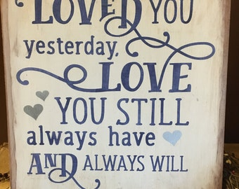 Loved you yesterday, love you still, always have and always will, wood sign, navy, antique, anniversary gift, gift for her, gift for him,