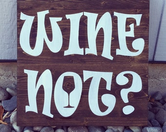 Wine Not, home decor, kitchen decor, bar sign, restaurant, wine, booze, drink sign, Wooden Sign
