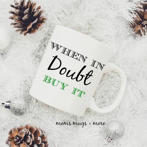 """16 oz  """"When In Doubt; Buy It"""" Coffee Mug"""