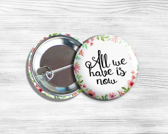 """Inspirational """"All We Have Is Now"""" Pinback Button 1.75"""""""