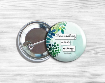 """Inspirational """"There Is Nothing So Stable As Change"""" Pinback Button 1.75"""""""