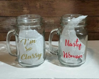 Mason Jar drinking glass, Nasty woman glass, nasty women custom glass, groomsmen glass, bridesmaid glass, custom drinking glass