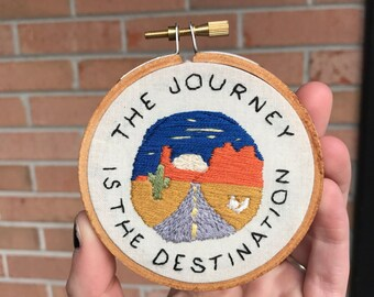 The Journey is the Destination Hand Embroidery