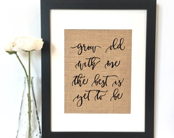 Grow old with me the best is yet to be Burlap Print // Print // Wedding