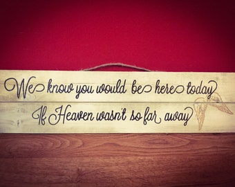 We know you would be here today if Heaven wasn's so far away sign, wedding sign, memorial sign, rustic decor, loved one