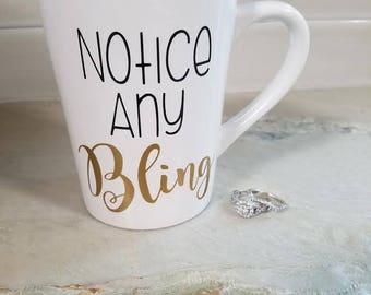 Notice Any Bling Coffee Cup/ Recently Engaged/ Engagement Announcement/ Proposal Announcement/ Proposal Mug/ Engagement Mug/ Engagement Cup