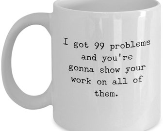 Math Teacher Mug, I Got 99 Problems Mug, Math Mug Cup, Math Lovers Gifts, Teacher Gift Mugs, Gifts for Math Teachers, Arithmetic