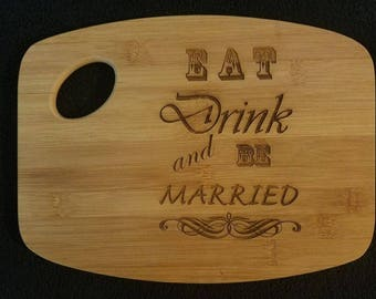 Eat, Drink and be Married Bamboo Cutting Board