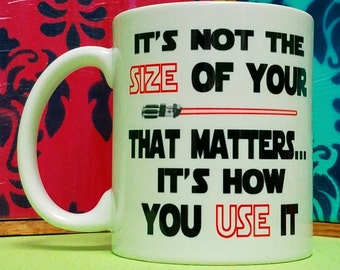 Its Not The Size of Your Lightsaber Mug