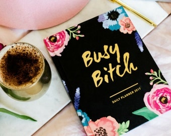 Busy Bitch 2017 Daily Planner