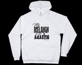 My Melanin is so Amazing Hoodie