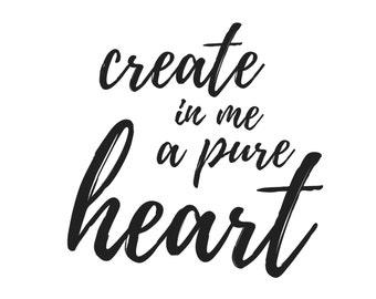 Create in me a pure heart. Psalm 51:10, print, home decor