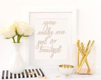 You Make Me Feel So Beautiful - SALE PRINT