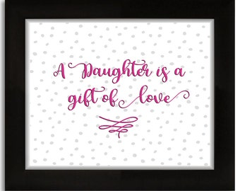 "A Daughter is a gift of love 8x10"" Digital Print"