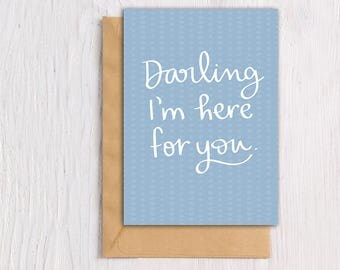 """Printable Greeting Card, 5x7, Hand lettering, """"Darling I'm here for you"""", Card for Friend, Instant Download"""