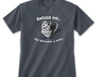 Excuse Me Squirrel T-Shirt, Funny Empty Birdfeeder Meme Cute Backyard Animal Novelty Gift Shirt For Nature Lover or Bird Watcher