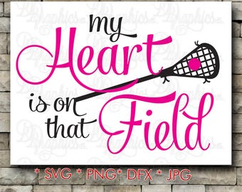 My Heart is on that Field Lacrosse/ SVG File/ Jpg Dxf Png/Digital Files