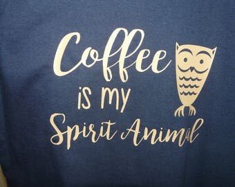 Owl Coffee shirt Coffee is my spirit animal coffee t-shirt love coffee shirt