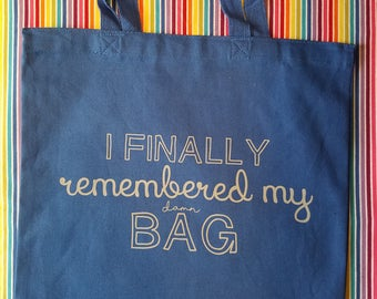 Finally Remembered My Bag - Shopping bag - Reusable Grocery Bag - Market Tote - Funny Bag