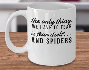 Funny Spider Gifts - Spider Coffee Mug - Spider Quotes - The Only Thing We Have To Fear Is Fear Itself... And Spiders