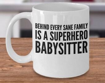 Babysitter Gift Idea - Funny Babysitter Coffee Mug - Nanny Mug - Gift For Babysitter - Behind Every Sane Family Is A Superhero Babysitter