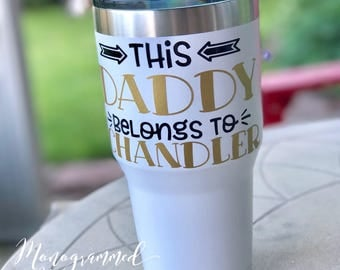 This Daddy (any relation) Belongs To... Stainless Steel Tumbler 30oz (Available on other drinkware)