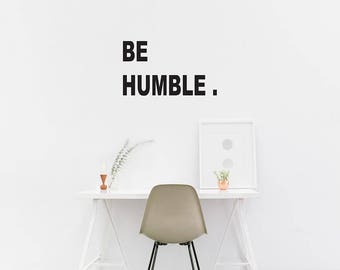 Be Humble Wall Decal / Quote Wall / Home Decor / Wall Quote Sticker