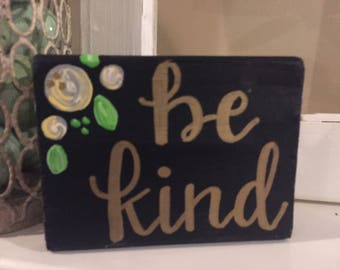 Hand painted, wood block, be kind