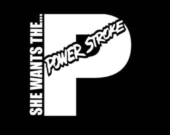She Wants The... Powerstroke - Decal