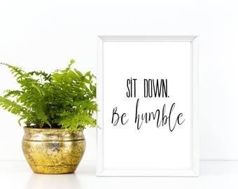 Quote Wall Art, Sit Down Be Humble Custom Printable, Print Gypsy Instant Download, 5x7, 8x10, minimalist Modern Black and White  Script