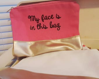 Makeup bag - My face is in this bag - cosmetics bag