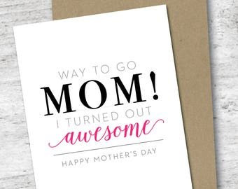 Way To Go Mom! I Turned Out Awesome Card | Happy Mother's Day | Mother's Day Card | Love Card | Funny Mothers Day Card | Card for Mom
