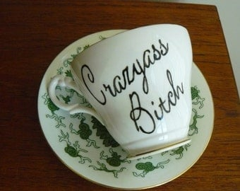 Crazyass Bitch large sized hand painted bone china vintage teacup and saucer recycled humor bitchy teatime