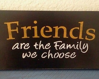 Friends are the family we choose - Wooden Sign