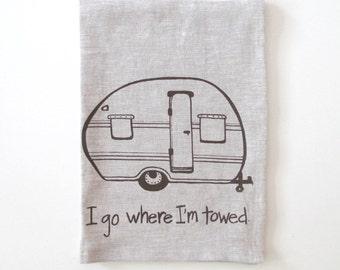 Linen Tea Towel - Camper I go where I'm towed - Vintage Trailer design - Choose your fabric and ink color