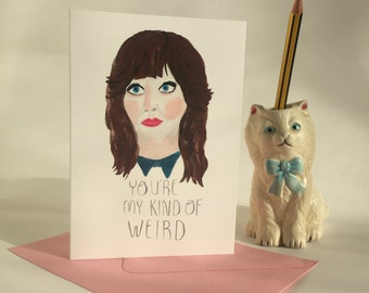 Zooey Deschanel - You're my kind of weird - greeting card